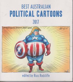 Best Australian Political Cartoons 2017, edited by Russ Radcliffe