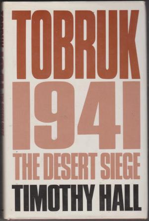 Tobruk 1941, by Timothy Hall. The Desert Siege
