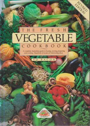 The Fresh Vegetable Cookbook, by Vo Bacon