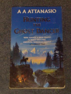 Hunting the Ghost Dancer, by A A Attanasio