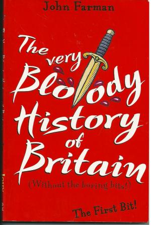 The Very Bloody History of Britain, The First Bit, by John Farman