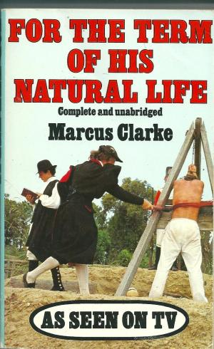 For the Term of His Natural Life, by Marcus Clarke
