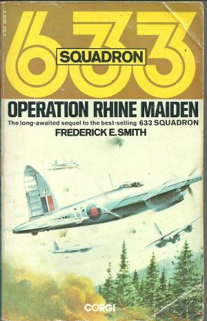 633 Squadron: Operation Rhine Maiden, by Frederick E Smith