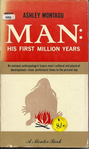 Man: His First Million Years, by Ashley Montagu