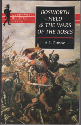 Bosworth Field & The Wars of the Roses, by A L Rowse