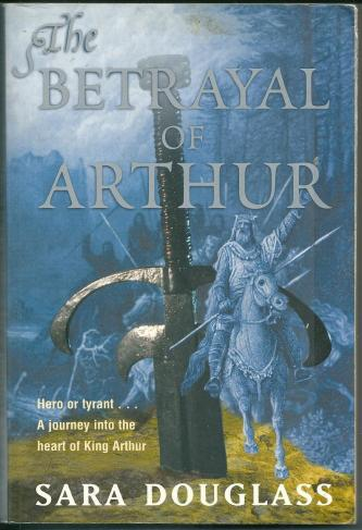 The Betrayal of Arthur, by Sara Douglass