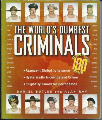 The World's Dumbest Criminals, by Daniel Butler & Alan Ray